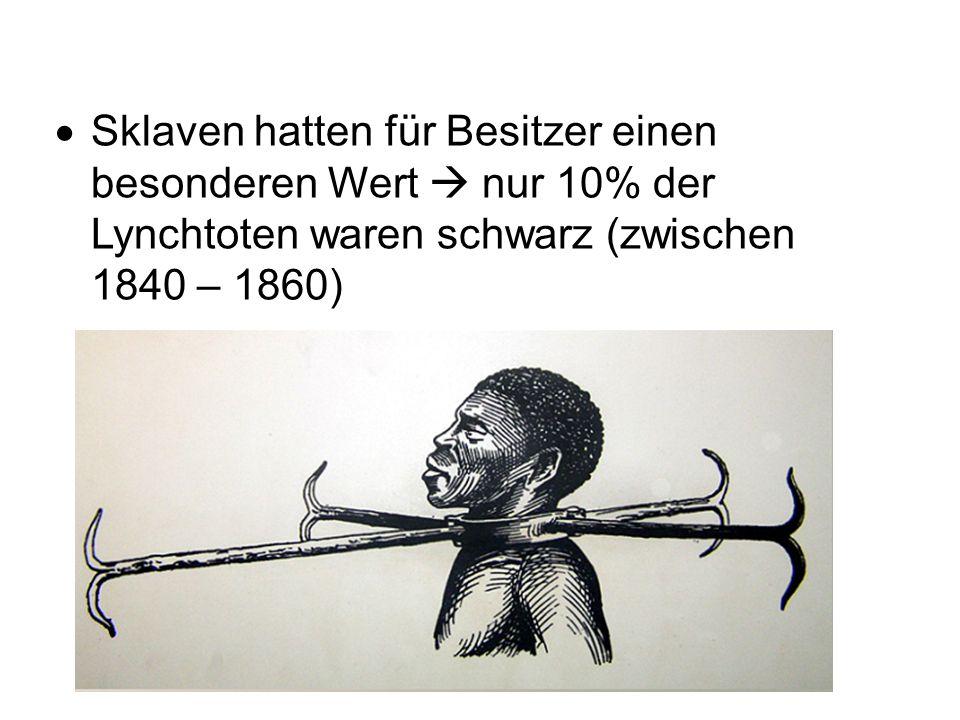 Sklaven hatten für Besitzer einen besonderen Wert  nur 10% der Lynchtoten waren schwarz (zwischen 1840 – 1860)