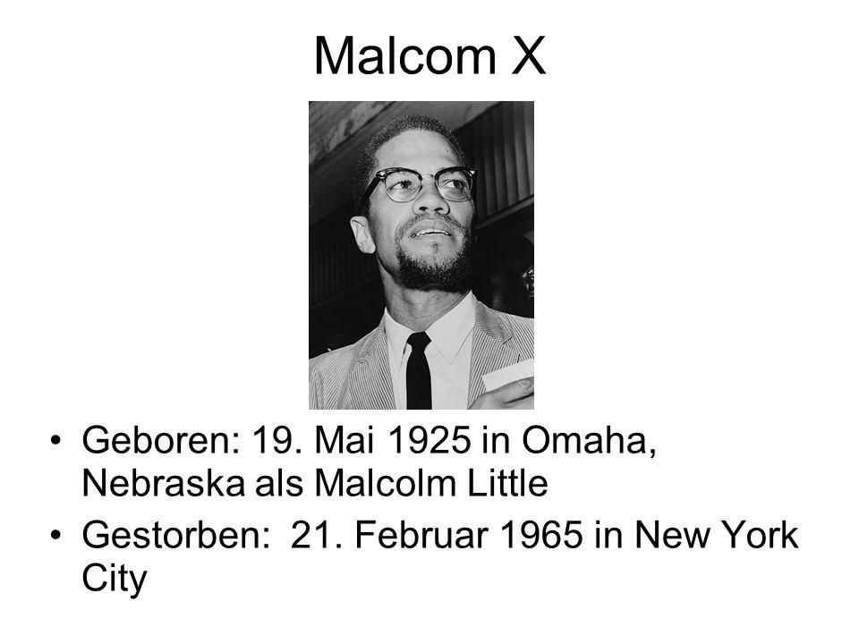 Malcom X Geboren: 19. Mai 1925 in Omaha, Nebraska als Malcolm Little
