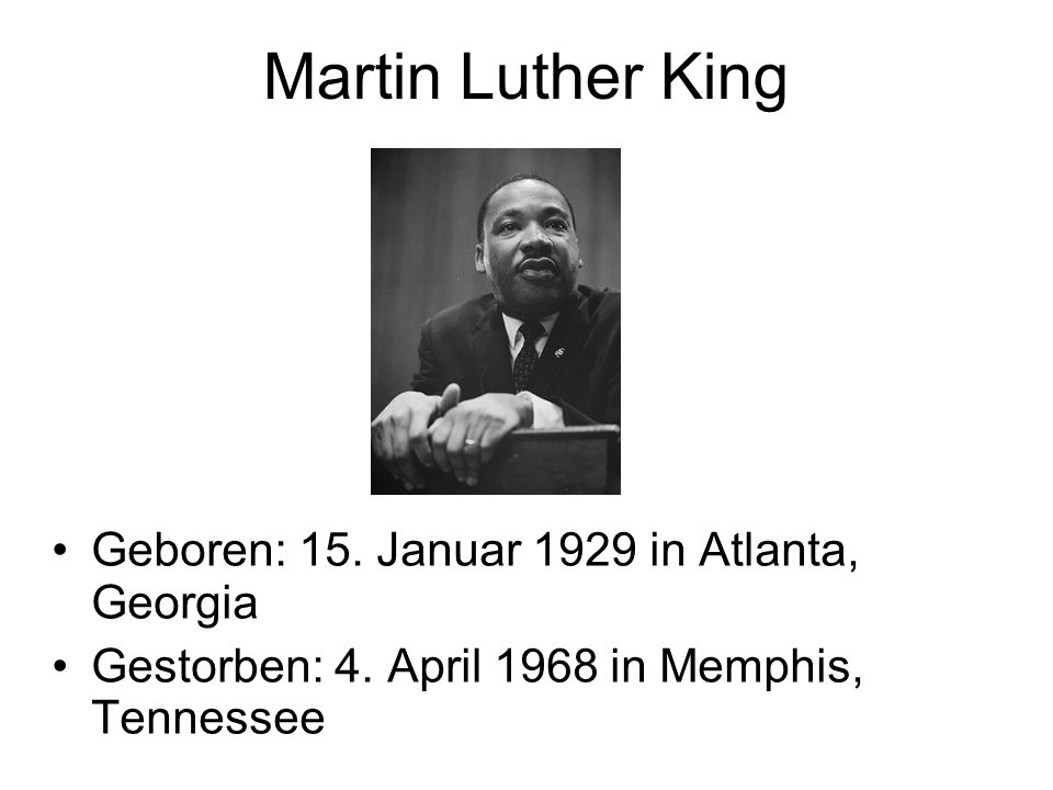 Martin Luther King Geboren: 15. Januar 1929 in Atlanta, Georgia