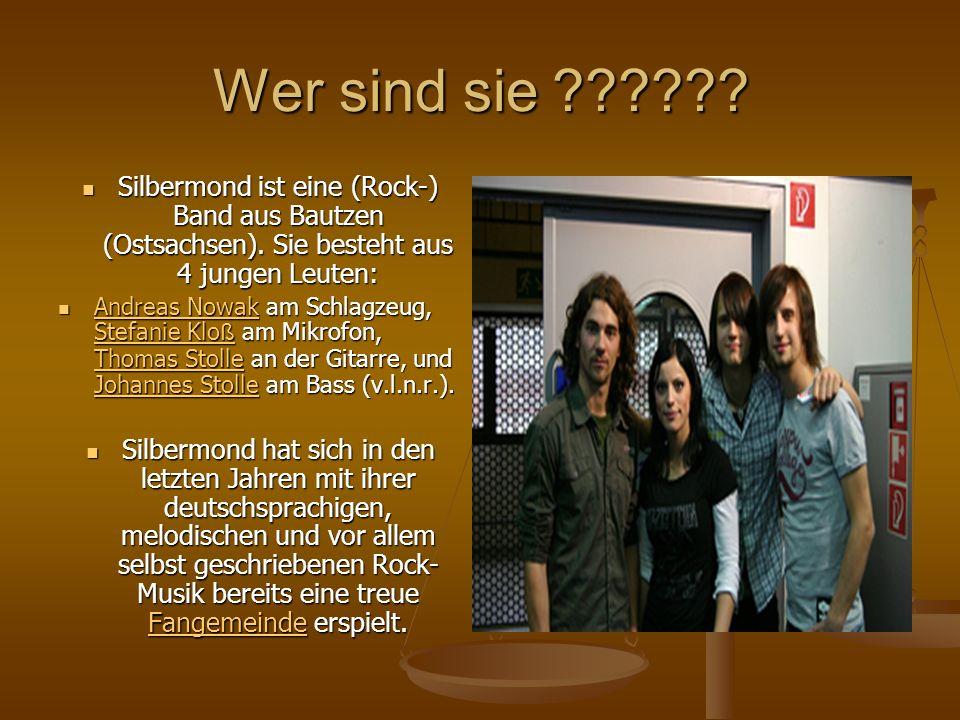 Wer sind sie Silbermond ist eine (Rock-) Band aus Bautzen (Ostsachsen). Sie besteht aus 4 jungen Leuten:
