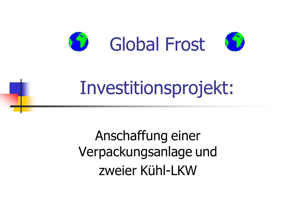 Global Frost Investitionsprojekt: