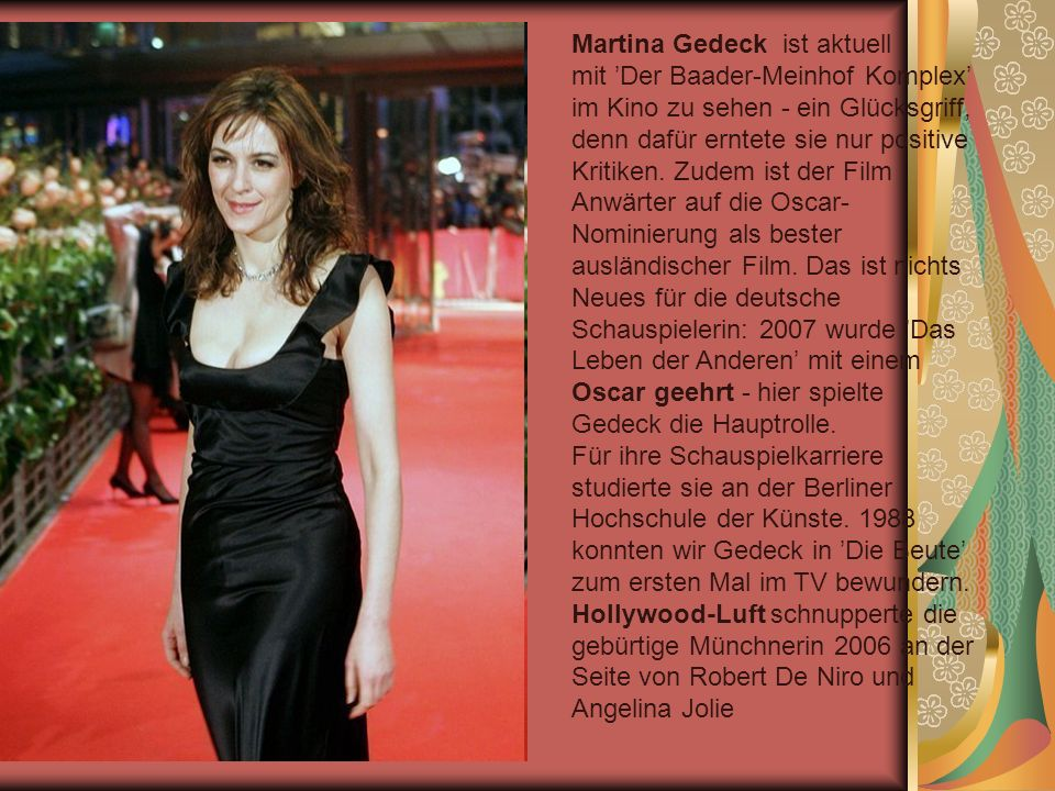 Martina Gedeck ist aktuell mit 'Der Baader-Meinhof Komplex' im Kino zu sehen - ein Glücksgriff, denn dafür erntete sie nur positive Kritiken.