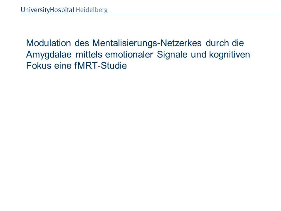 Modulation des Mentalisierungs-Netzerkes durch die Amygdalae mittels emotionaler Signale und kognitiven Fokus eine fMRT-Studie