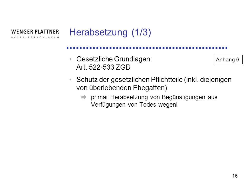 Herabsetzung (1/3) Gesetzliche Grundlagen: Art. 522-533 ZGB