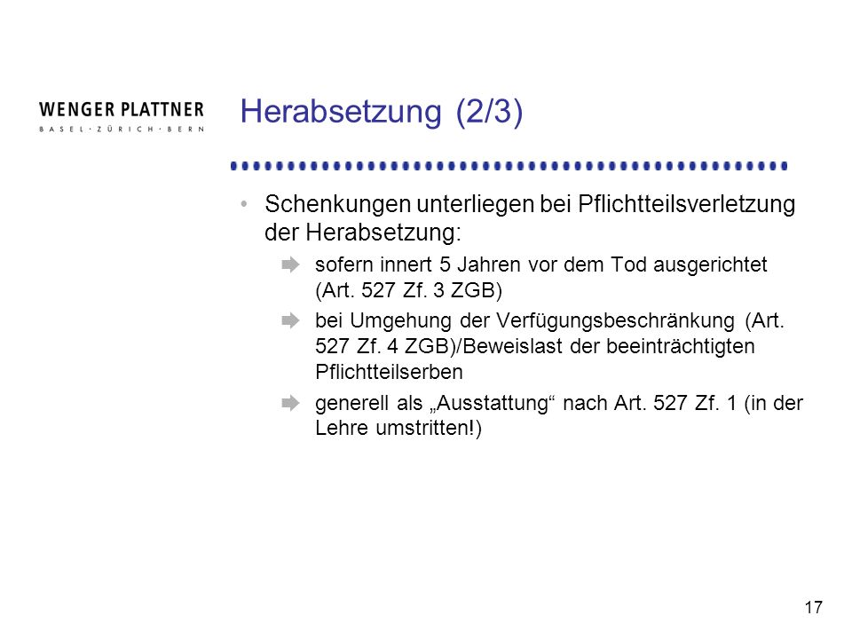 Herabsetzung (2/3) Schenkungen unterliegen bei Pflichtteilsverletzung der Herabsetzung: