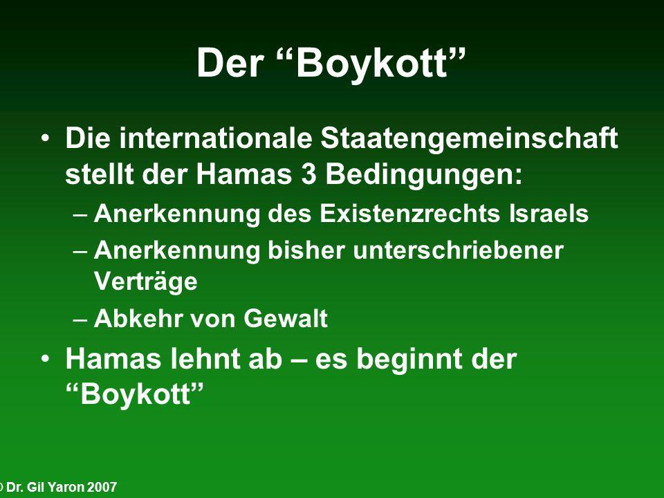 Der Boykott Die internationale Staatengemeinschaft stellt der Hamas 3 Bedingungen: Anerkennung des Existenzrechts Israels.