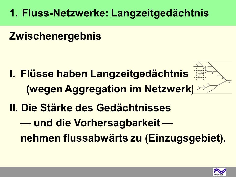 Zwischenergebnis I. Flüsse haben Langzeitgedächtnis (wegen Aggregation im Netzwerk).