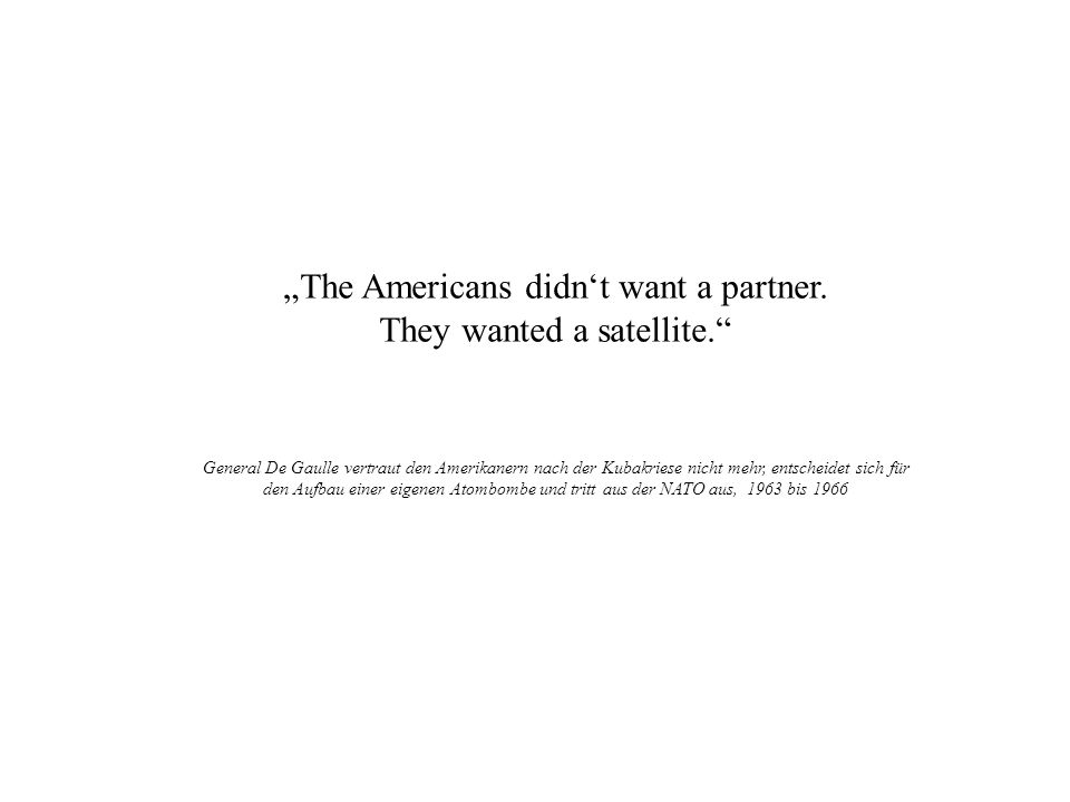 """The Americans didn't want a partner. They wanted a satellite."