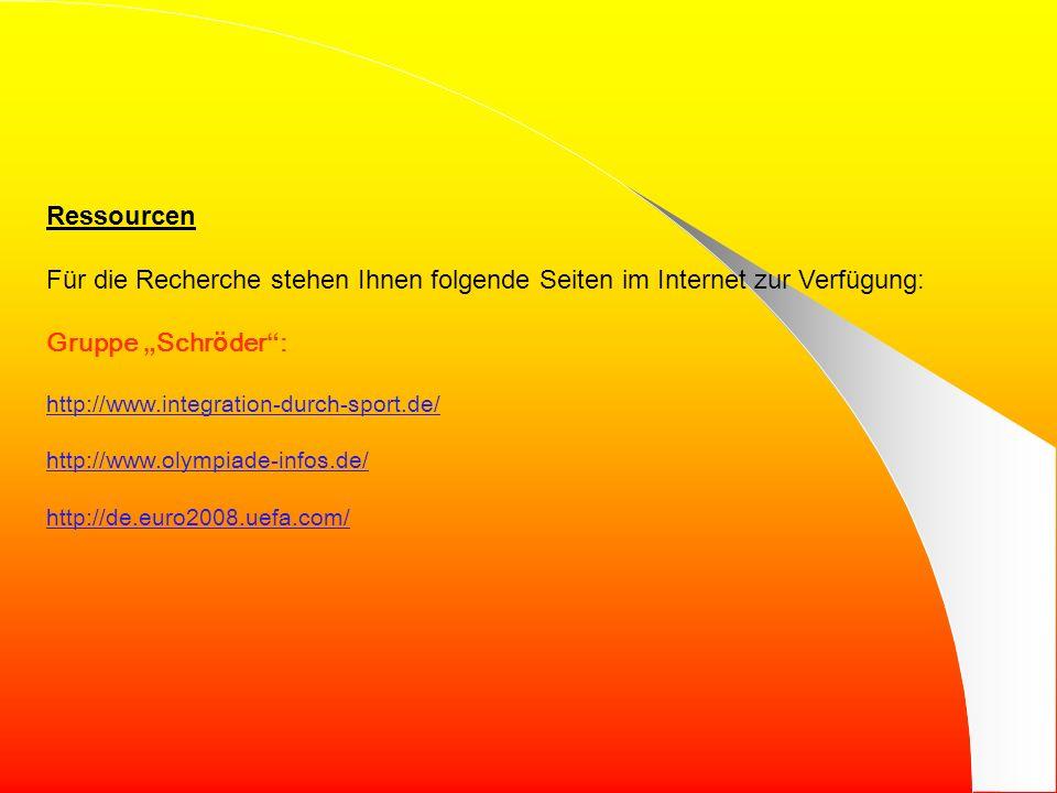 """Ressourcen Für die Recherche stehen Ihnen folgende Seiten im Internet zur Verfügung: Gruppe """"Schröder :"""