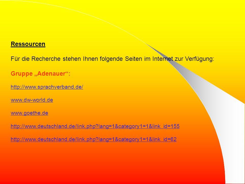 """Ressourcen Für die Recherche stehen Ihnen folgende Seiten im Internet zur Verfügung: Gruppe """"Adenauer :"""