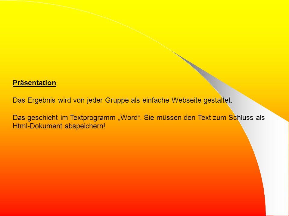 Präsentation Das Ergebnis wird von jeder Gruppe als einfache Webseite gestaltet.