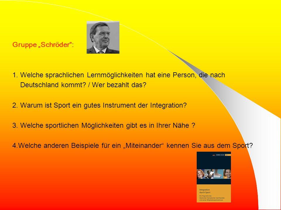 """Gruppe """"Schröder : 1. Welche sprachlichen Lernmöglichkeiten hat eine Person, die nach. Deutschland kommt / Wer bezahlt das"""