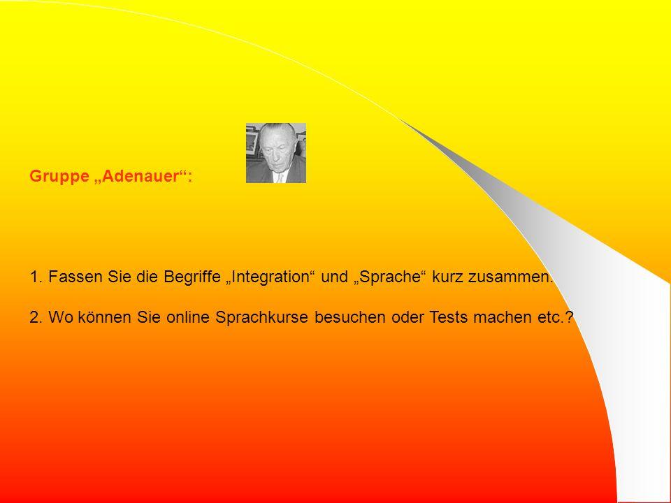 """Gruppe """"Adenauer : 1. Fassen Sie die Begriffe """"Integration und """"Sprache kurz zusammen."""