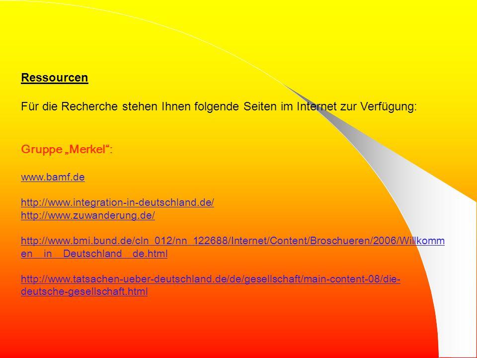 """Ressourcen Für die Recherche stehen Ihnen folgende Seiten im Internet zur Verfügung: Gruppe """"Merkel :"""