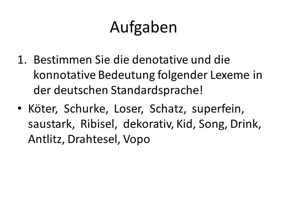 Aufgaben Bestimmen Sie die denotative und die konnotative Bedeutung folgender Lexeme in der deutschen Standardsprache!