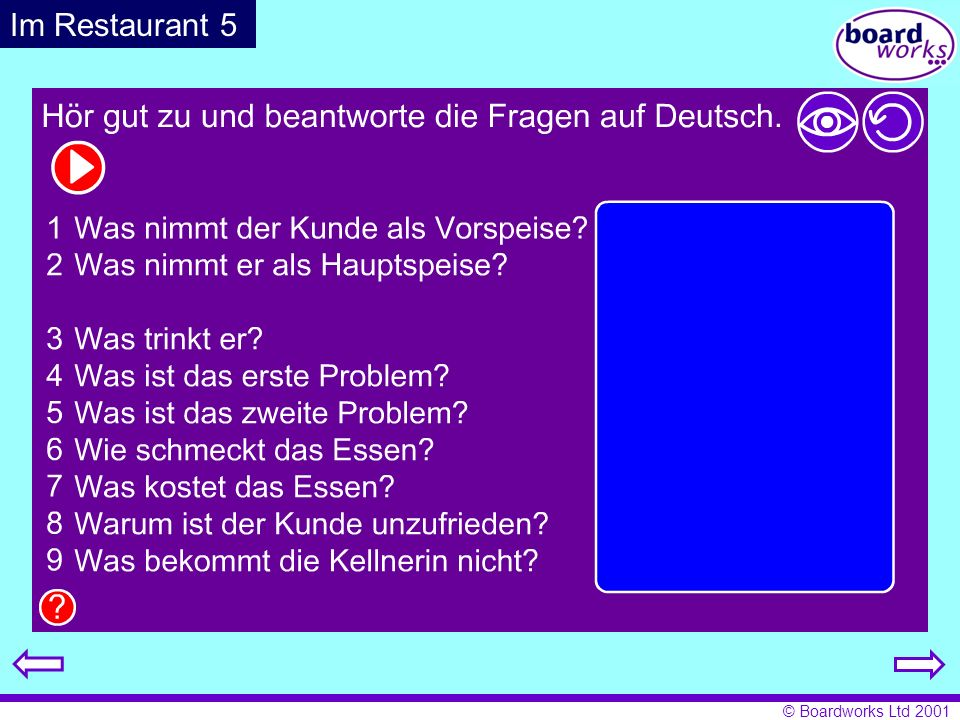 Im Restaurant 5Pupils listen and answer the questions in German. Click on the eye to reveal answers, and the arrow to restart.