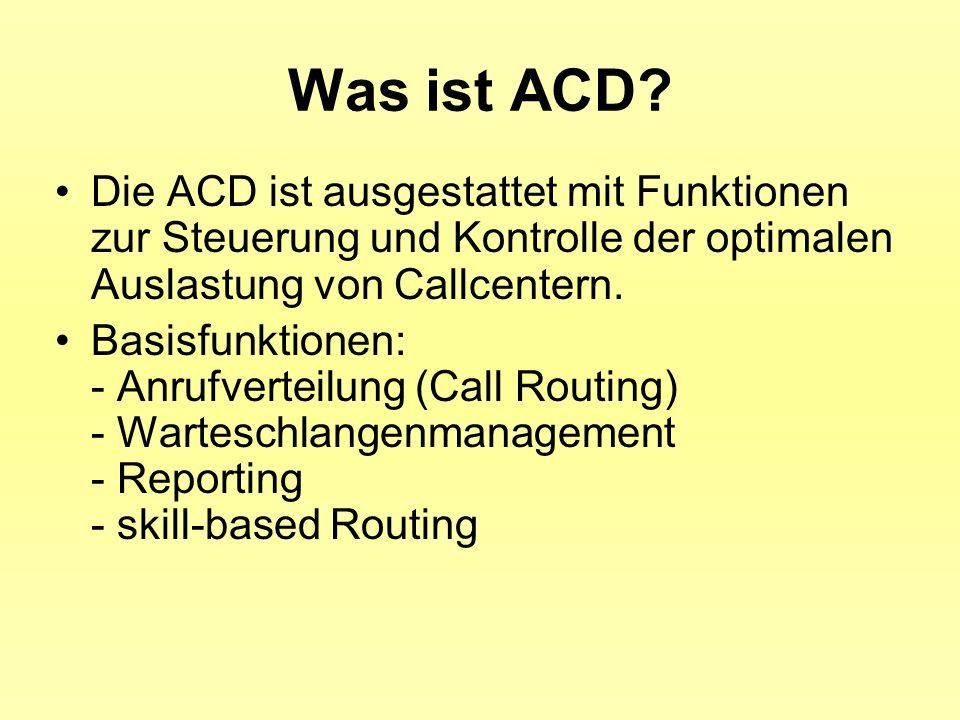 Was ist ACD Die ACD ist ausgestattet mit Funktionen zur Steuerung und Kontrolle der optimalen Auslastung von Callcentern.
