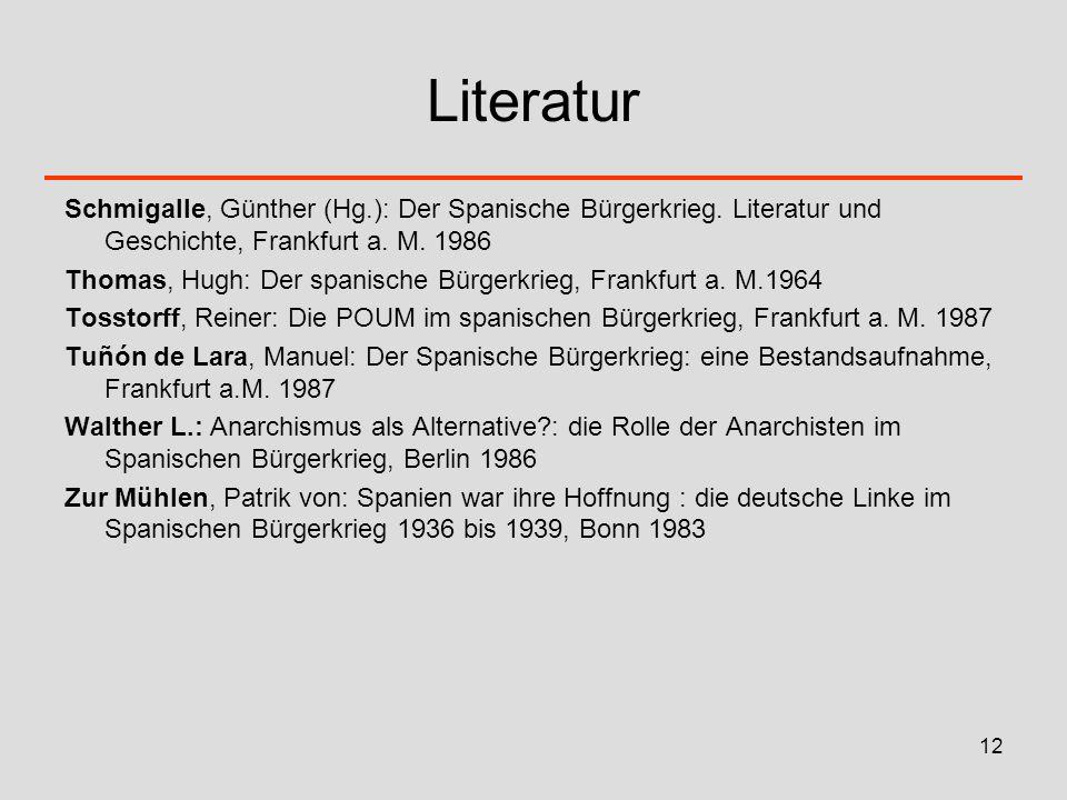 Literatur Schmigalle, Günther (Hg.): Der Spanische Bürgerkrieg. Literatur und Geschichte, Frankfurt a. M. 1986.