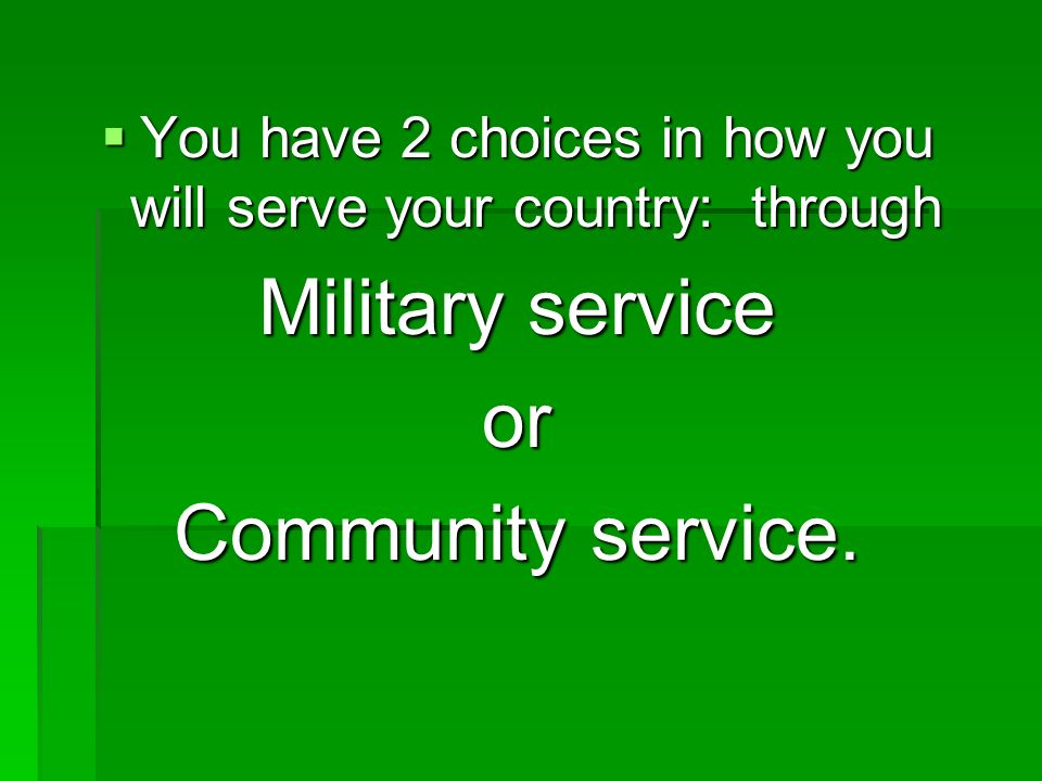 You have 2 choices in how you will serve your country: through