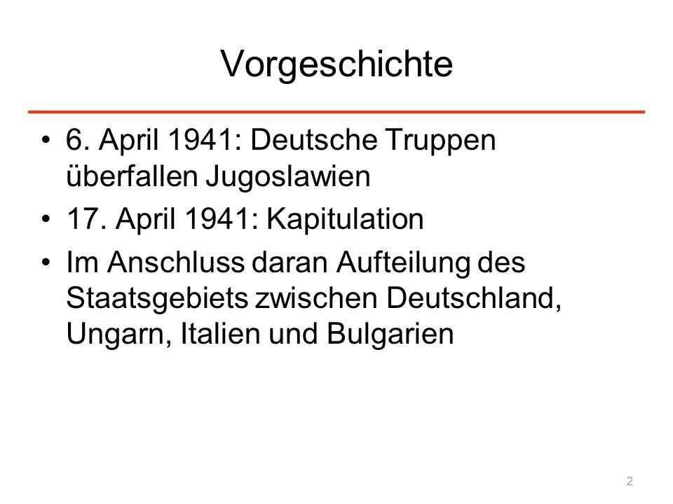Vorgeschichte 6. April 1941: Deutsche Truppen überfallen Jugoslawien