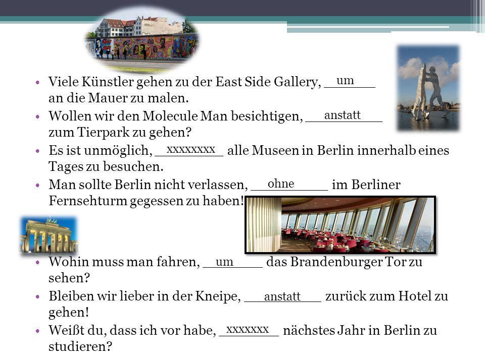 Wohin muss man fahren, _______ das Brandenburger Tor zu sehen