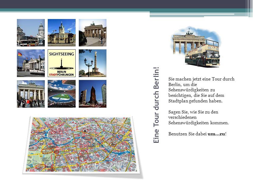 Eine Tour durch Berlin! Sie machen jetzt eine Tour durch Berlin, um die Sehenswürdigkeiten zu besichtigen, die Sie auf dem Stadtplan gefunden haben.