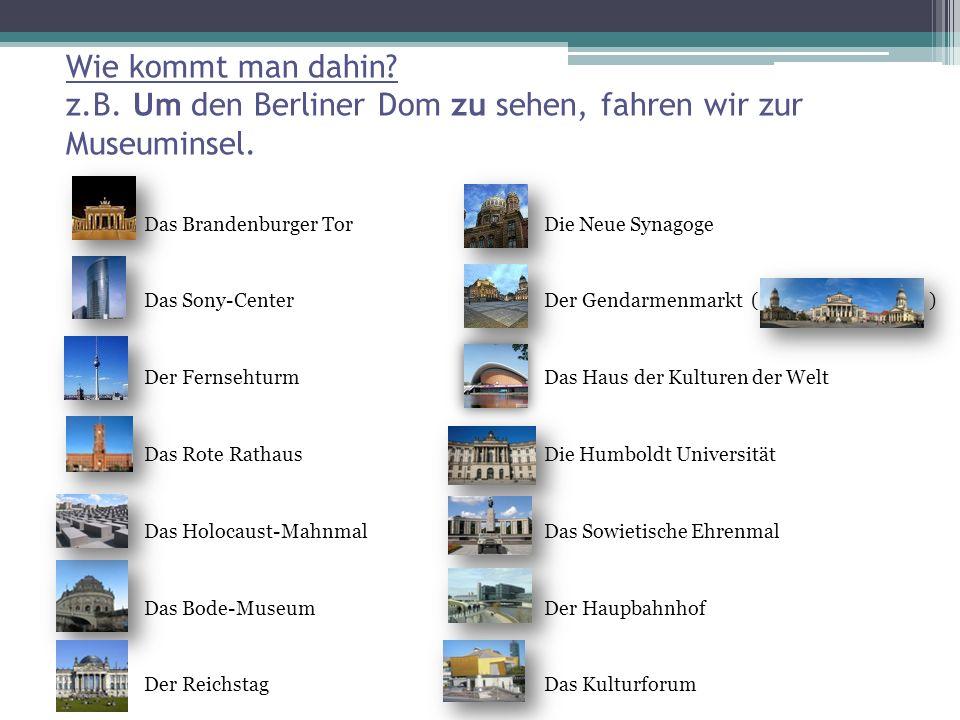 Wie kommt man dahin z.B. Um den Berliner Dom zu sehen, fahren wir zur Museuminsel.