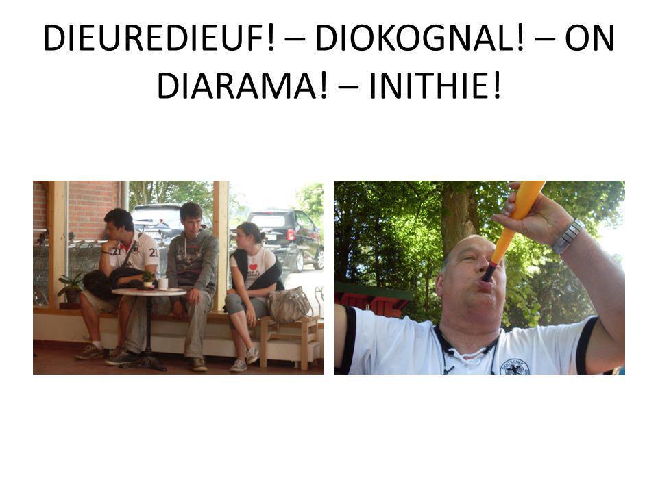 DIEUREDIEUF! – DIOKOGNAL! – ON DIARAMA! – INITHIE!