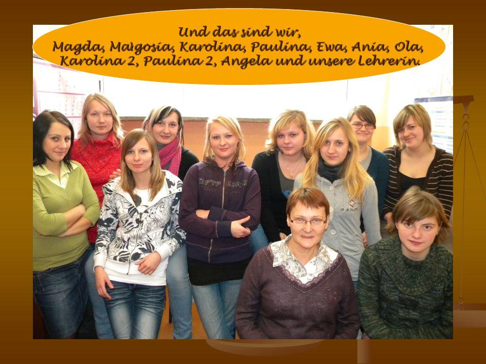 Und das sind wir, Magda, Małgosia, Karolina, Paulina, Ewa, Ania, Ola,