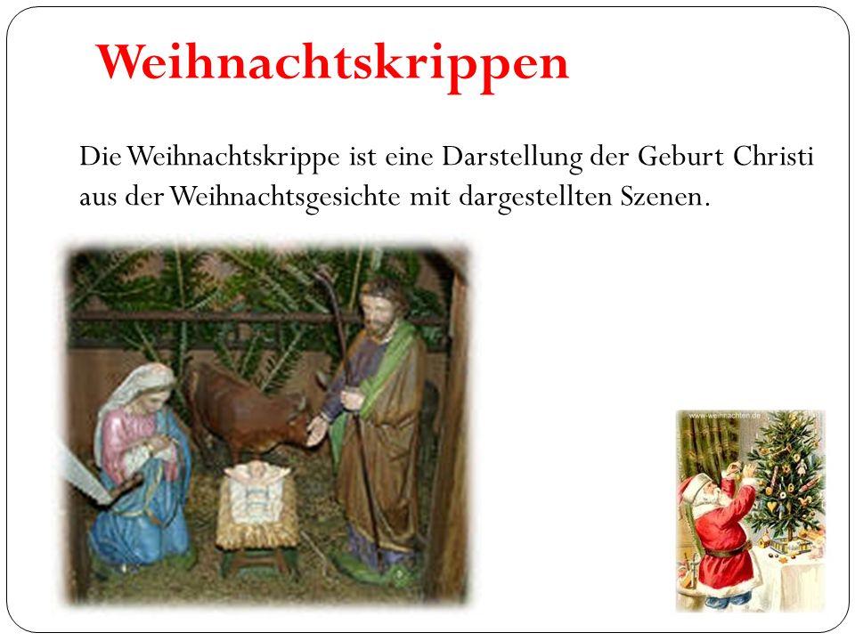 Weihnachtskrippen Die Weihnachtskrippe ist eine Darstellung der Geburt Christi aus der Weihnachtsgesichte mit dargestellten Szenen.