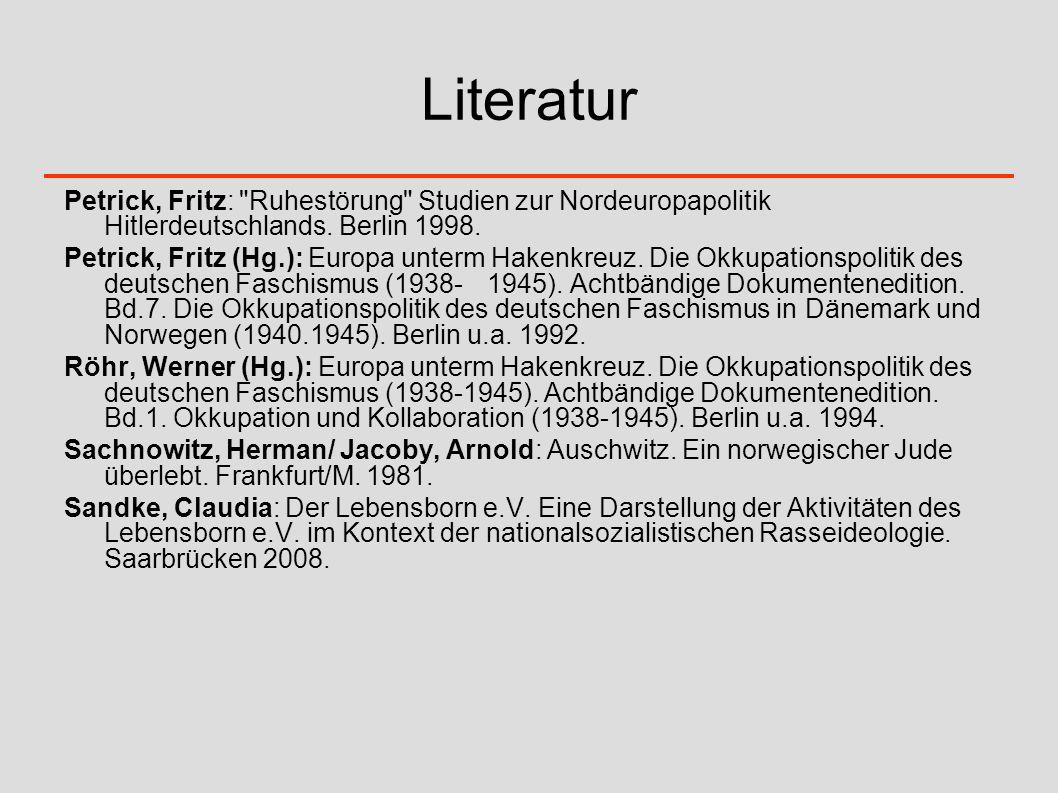 Literatur Petrick, Fritz: Ruhestörung Studien zur Nordeuropapolitik Hitlerdeutschlands. Berlin 1998.
