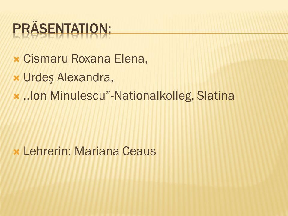 Präsentation: Cismaru Roxana Elena, Urdeș Alexandra,