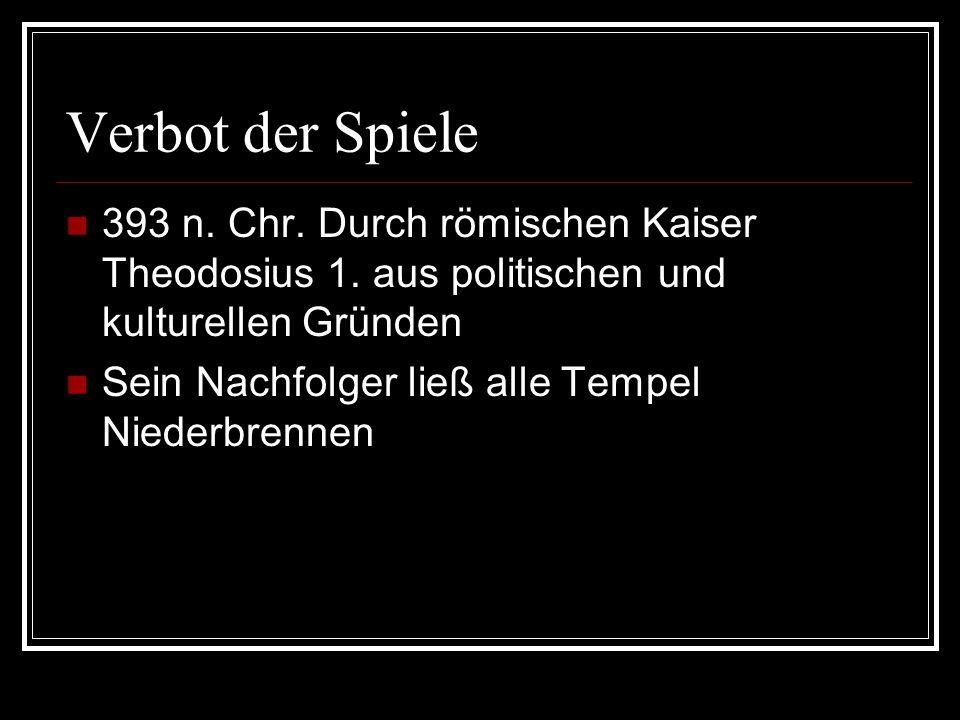 Verbot der Spiele 393 n. Chr. Durch römischen Kaiser Theodosius 1. aus politischen und kulturellen Gründen.