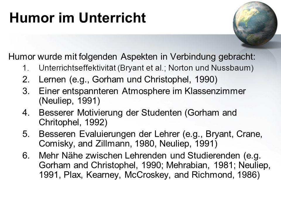 Humor im Unterricht Humor wurde mit folgenden Aspekten in Verbindung gebracht: Unterrichtseffektivität (Bryant et al.; Norton und Nussbaum)