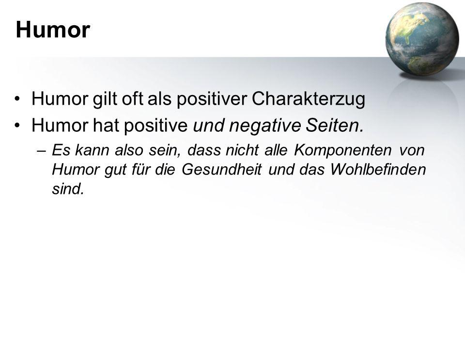 Humor Humor gilt oft als positiver Charakterzug