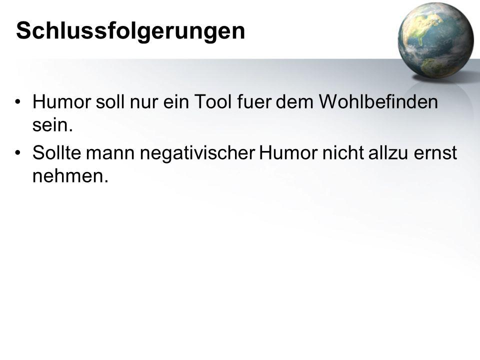 Schlussfolgerungen Humor soll nur ein Tool fuer dem Wohlbefinden sein.
