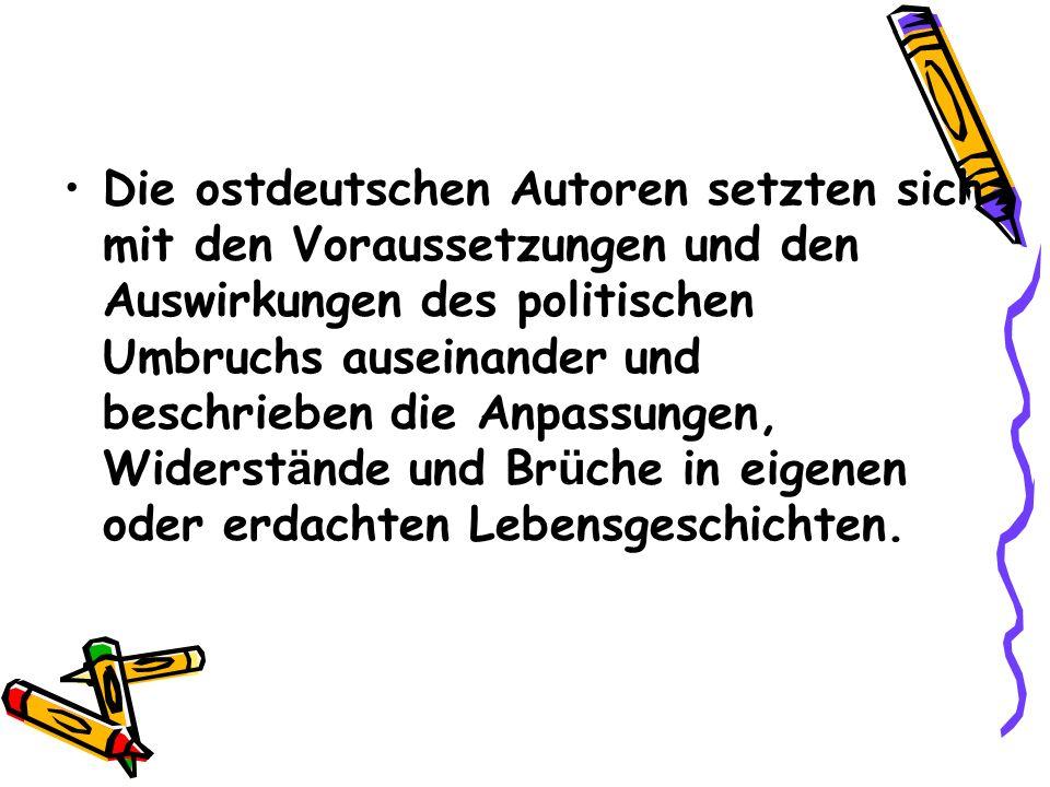 Die ostdeutschen Autoren setzten sich mit den Voraussetzungen und den Auswirkungen des politischen Umbruchs auseinander und beschrieben die Anpassungen, Widerstände und Brüche in eigenen oder erdachten Lebensgeschichten.