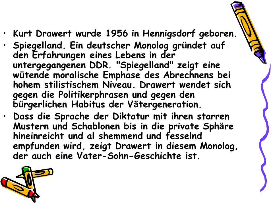 Kurt Drawert wurde 1956 in Hennigsdorf geboren.