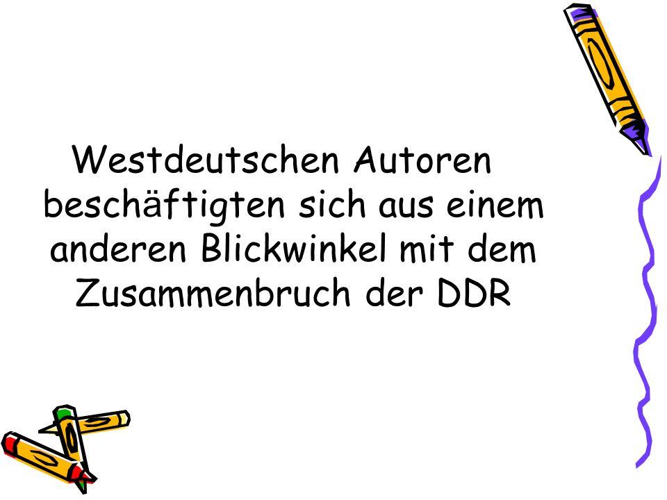 Westdeutschen Autoren beschäftigten sich aus einem anderen Blickwinkel mit dem Zusammenbruch der DDR