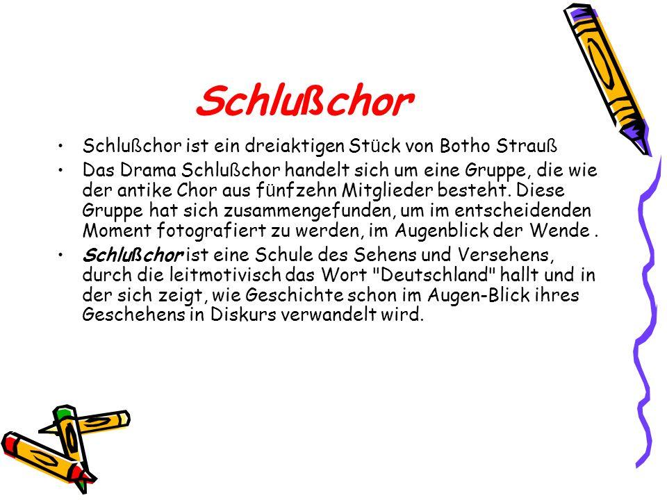 Schlußchor Schlußchor ist ein dreiaktigen Stück von Botho Strauß