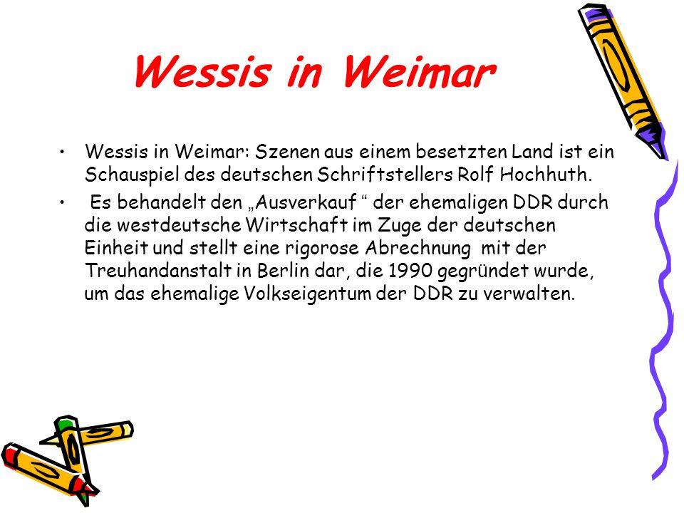 Wessis in Weimar Wessis in Weimar: Szenen aus einem besetzten Land ist ein Schauspiel des deutschen Schriftstellers Rolf Hochhuth.