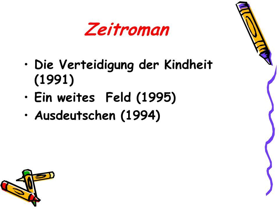 Zeitroman Die Verteidigung der Kindheit (1991) Ein weites Feld (1995)