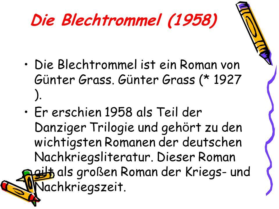 Die Blechtrommel (1958) Die Blechtrommel ist ein Roman von Günter Grass. Günter Grass (* 1927 ).