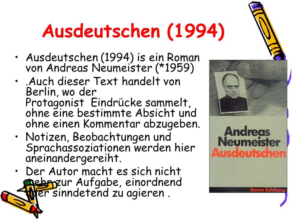 Ausdeutschen (1994) Ausdeutschen (1994) is ein Roman von Andreas Neumeister (*1959)