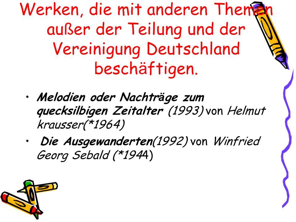 Werken, die mit anderen Themen außer der Teilung und der Vereinigung Deutschland beschäftigen.