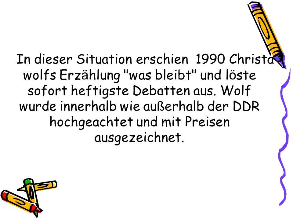In dieser Situation erschien 1990 Christa wolfs Erzählung was bleibt und löste sofort heftigste Debatten aus.