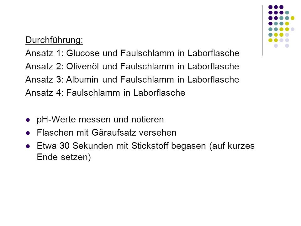 Durchführung:Ansatz 1: Glucose und Faulschlamm in Laborflasche. Ansatz 2: Olivenöl und Faulschlamm in Laborflasche.