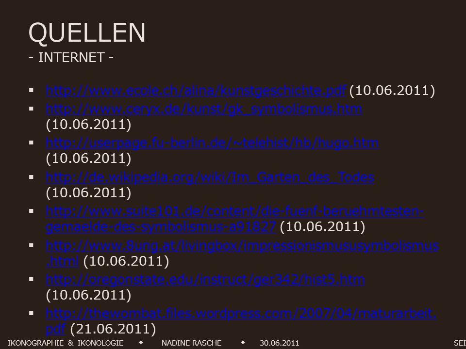 QUELLEN - INTERNET - http://www.ecole.ch/alina/kunstgeschichte.pdf (10.06.2011) http://www.ceryx.de/kunst/gk_symbolismus.htm (10.06.2011)