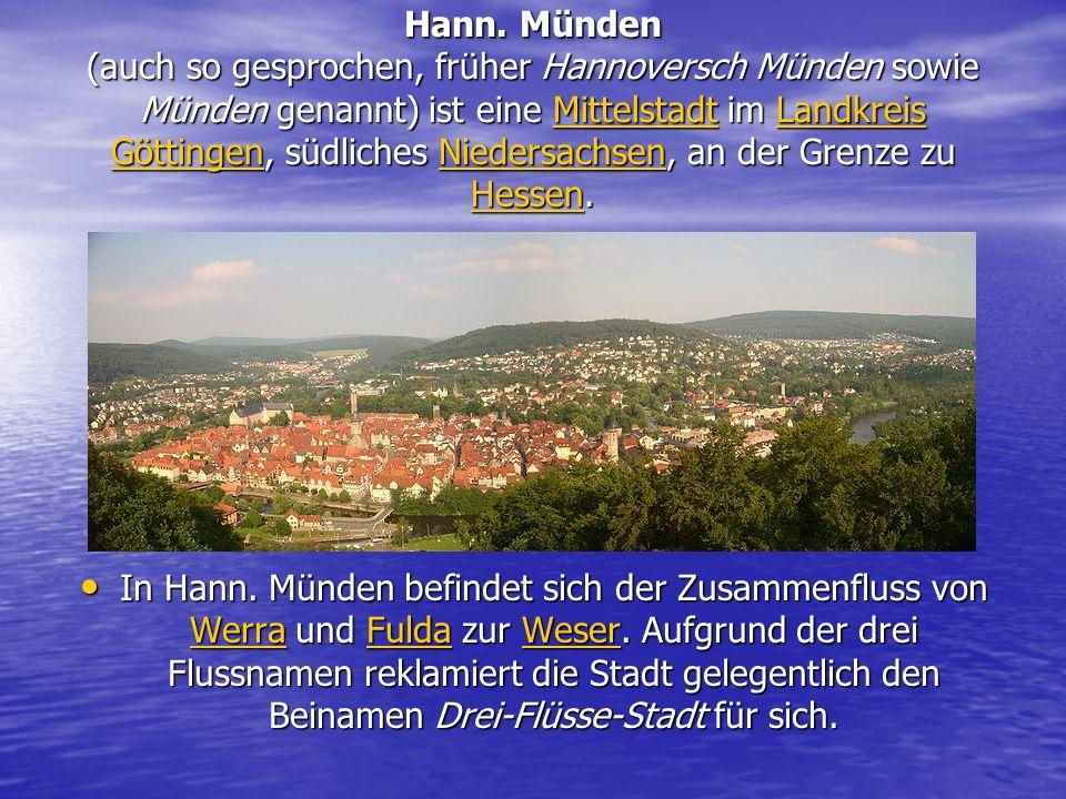 Hann. Münden (auch so gesprochen, früher Hannoversch Münden sowie Münden genannt) ist eine Mittelstadt im Landkreis Göttingen, südliches Niedersachsen, an der Grenze zu Hessen.