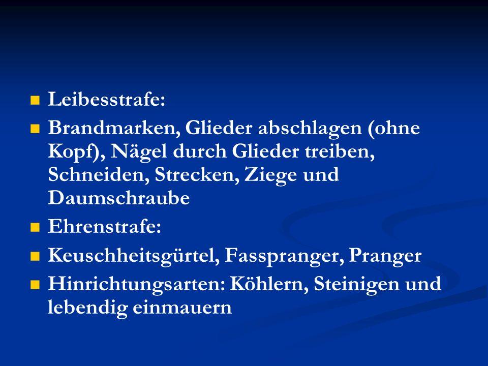 Leibesstrafe: Brandmarken, Glieder abschlagen (ohne Kopf), Nägel durch Glieder treiben, Schneiden, Strecken, Ziege und Daumschraube.